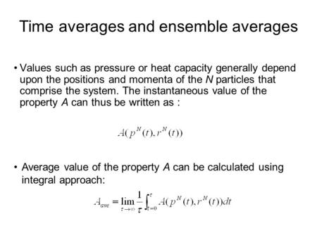 Time averages and ensemble averages Values such as pressure or heat capacity generally depend upon the positions and momenta of the N particles that comprise.
