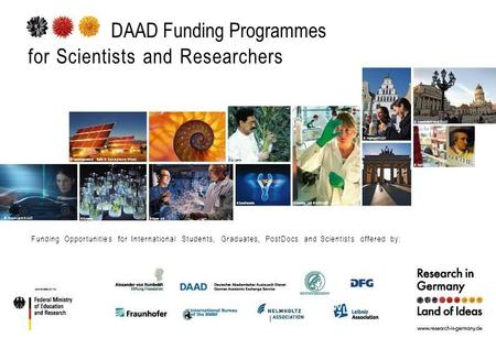 DAAD Funding Programmes for Scientists and Researchers © Hagenguth/DAAD © Forschungsverbund Berlin © Bezergheanu Mircea © Syngenta© Bayer AG © Syngenta.