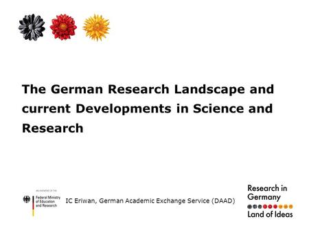 The German Research Landscape and current Developments in Science and Research IC Eriwan, German Academic Exchange Service (DAAD)