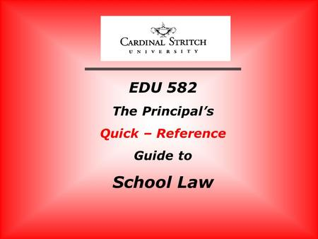 EDU 582 The Principals Quick – Reference Guide to School Law.