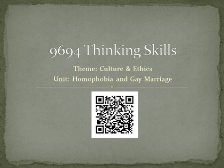 Theme: Culture & Ethics Unit: Homophobia and Gay Marriage.
