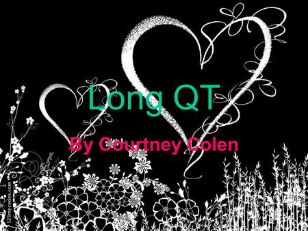 Long QT By Courtney Colen. Alternate names There is no alternate name for Long QT.
