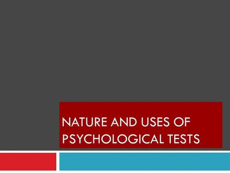 NATURE AND USES OF PSYCHOLOGICAL TESTS. What is testing? Why do we have so many tests? What are the pros and cons to testing? How can we use testing to.