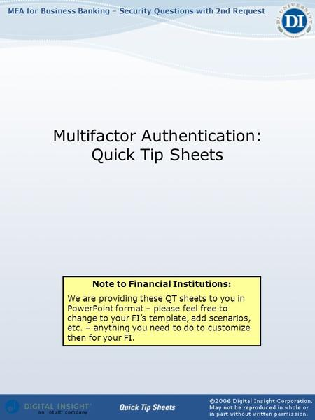 MFA for Business Banking – Security Questions with 2nd Request Multifactor Authentication: Quick Tip Sheets Note to Financial Institutions: We are providing.