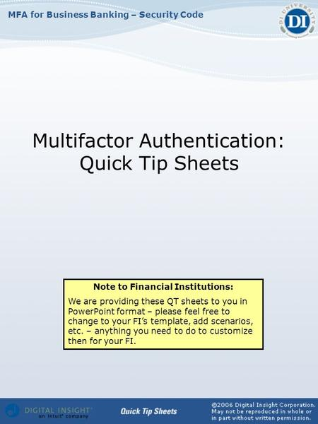 MFA for Business Banking – Security Code Multifactor Authentication: Quick Tip Sheets Note to Financial Institutions: We are providing these QT sheets.