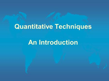Quantitative Techniques An Introduction. Topics to be Covered l Introduction l Definitions l Role of Quantitative Techniques in Business and Industry.
