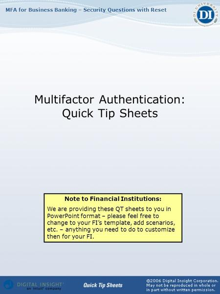 MFA for Business Banking – Security Questions with Reset Multifactor Authentication: Quick Tip Sheets Note to Financial Institutions: We are providing.