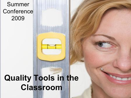 Quality Tools in the Classroom Summer Conference 2009.