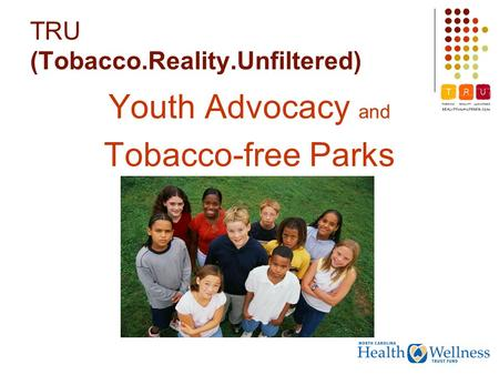 TRU (Tobacco.Reality.Unfiltered) Youth Advocacy and Tobacco-free Parks.