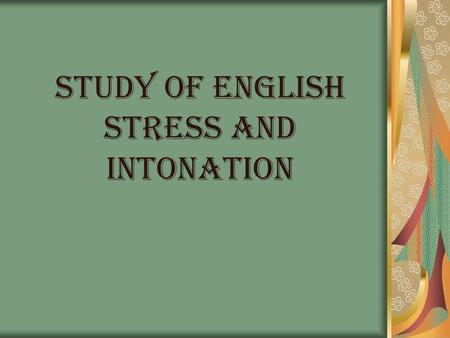 STUDY OF ENGLISH STRESS AND INTONATION. STRESS In linguistics, stress is the relative emphasis that may be given to certain syllables in a word. The term.