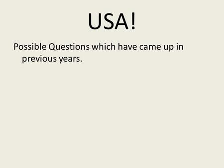 USA! Possible Questions which have came up in previous years.