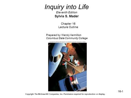 16-1 Inquiry into Life Eleventh Edition Sylvia S. Mader Chapter 16 Lecture Outline Prepared by: Wendy Vermillion Columbus State Community College Copyright.
