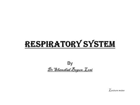 Respiratory system By Dr Shamshad Begum.Loni Lecture notes.