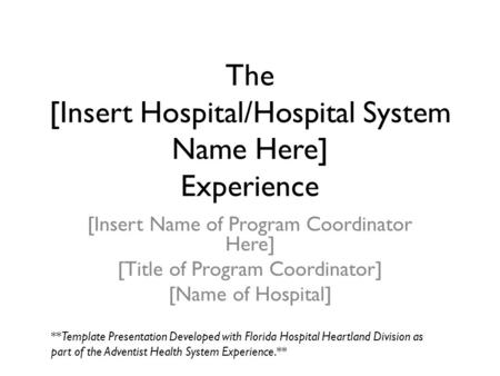 The [Insert Hospital/Hospital System Name Here] Experience [Insert Name of Program Coordinator Here] [Title of Program Coordinator] [Name of Hospital]