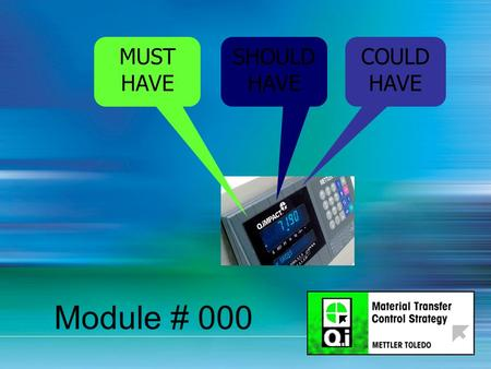 MUST HAVE SHOULD HAVE COULD HAVE Module # 000. Qi Matroller Technical Training session 2006 Presented by Bradley Timm & Rodger Jeffery.