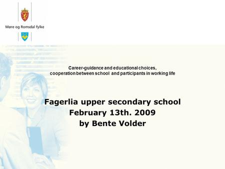 Career-guidance and educational choices, cooperation between school and participants in working life Fagerlia upper secondary school February 13th. 2009.