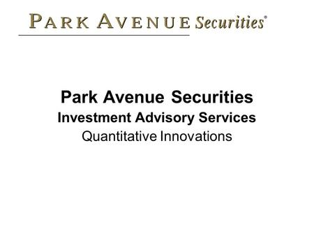 Park Avenue Securities Investment Advisory Services Quantitative Innovations.