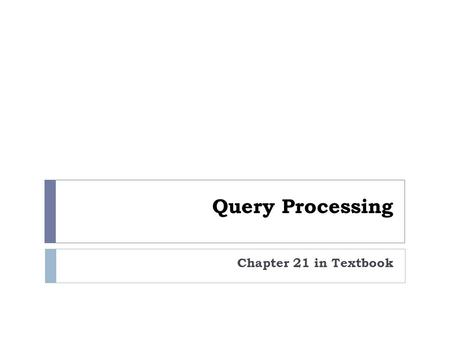 Query Processing Chapter 21 in Textbook. Overview What is Query Processing? What is Query Optimization? Example. Phases of Query Processing. 1. Decomposition.