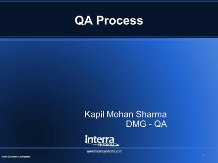 1 Interra Systems Confidential QA Process Kapil Mohan Sharma DMG - QA www.interrasystems.com.