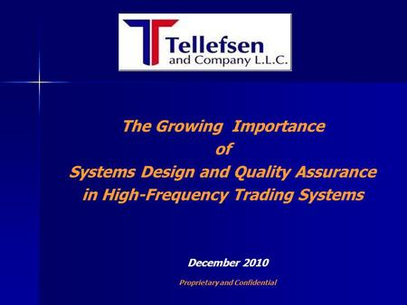 The Growing Importance of Systems Design and Quality Assurance in High-Frequency Trading Systems December 2010 Proprietary and Confidential.