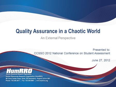 Presented to: CCSSO 2012 National Conference on Student Assessment June 27, 2012 Quality Assurance in a Chaotic World An External Perspective.