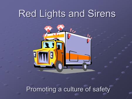 Red Lights and Sirens Promoting a culture of safety.