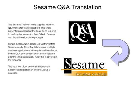 Sesame Q&A Translation The Sesame Trial version is supplied with the Q&A translator feature disabled. This short presentation will outline the basic steps.