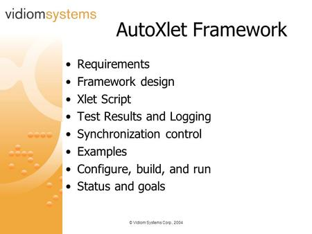 © Vidiom Systems Corp., 2004 AutoXlet Framework Requirements Framework design Xlet Script Test Results and Logging Synchronization control Examples Configure,