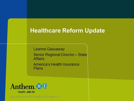 Healthcare Reform Update Leanne Gassaway Senior Regional Director – State Affairs Americas Health Insurance Plans.