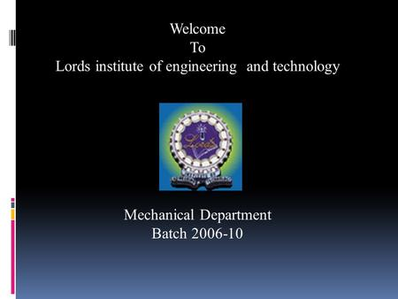 Welcome To Lords institute of engineering and technology Mechanical Department Batch 2006-10.
