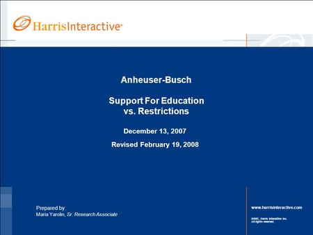Www.harrisinteractive.com ©2007, Harris Interactive Inc. All rights reserved. Anheuser-Busch Support For Education vs. Restrictions December 13, 2007 Revised.