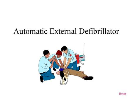 Home Automatic External Defibrillator Home - Why we use the AED? - How to use the AED? - Indications for the AED? - Contraindications to AED? Objectives.