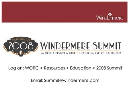 Log on: WORC > Resources > Education > 2008 Summit