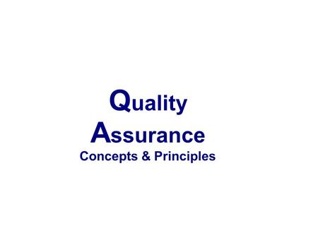 Q uality A ssurance Concepts & Principles. Quality Management.