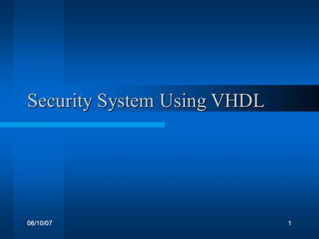 06/10/071 Security System Using VHDL. 06/10/072 Project Members Amal Shanavas Aneez I Ijas Rahim Renjith S Menon Sajid S Chavady.