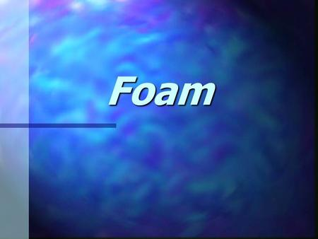 Foam. HomeFoam n Solution of air, water, foam concentrate, and mechanical agitation used to form a floating blanket on flammable and combustible liquids.