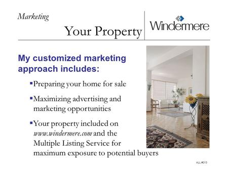 Marketing Your Property My customized marketing approach includes: Preparing your home for sale Maximizing advertising and marketing opportunities Your.