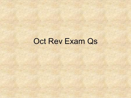 Oct Rev Exam Qs. 1. Describe the main events of the October Revolution. 3 marks.
