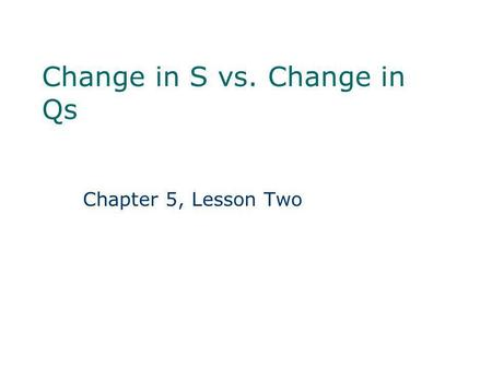 Change in S vs. Change in Qs Chapter 5, Lesson Two.