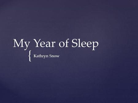 { My Year of Sleep Kathryn Snow. Chronic insomnia – delayed sleep phaseChronic insomnia – delayed sleep phase Natural sleep time: ~5am Natural sleep time: