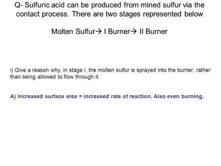 Q- Sulfuric acid can be produced from mined sulfur via the contact process. There are two stages represented below Molten Sulfur I Burner II Burner i)