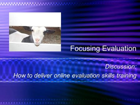 Focusing Evaluation Discussion: How to deliver online evaluation skills training.