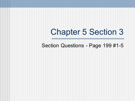 Chapter 5 Section 3 Section Questions - Page 199 #1-5.