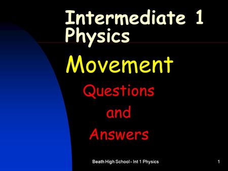 Beath High School - Int 1 Physics1 Intermediate 1 Physics Movement Questions and Answers.