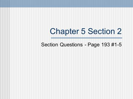 Chapter 5 Section 2 Section Questions - Page 193 #1-5.
