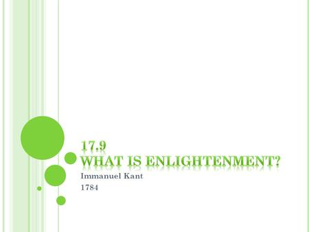 Immanuel Kant 1784 W HAT IS E NLIGHTENMENT ? definition- to give intellectual or spiritual light to; instruct; impart knowledge to Kants version- is.