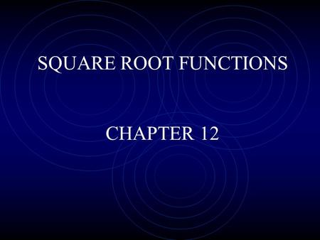 SQUARE ROOT FUNCTIONS CHAPTER 12. Square Root Functions OBJECTIVES Students will be able to problem-solve a real world application using the square root.