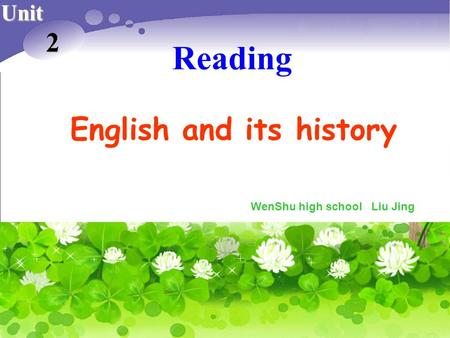Unit 2 Reading English and its history WenShu high school Liu Jing.