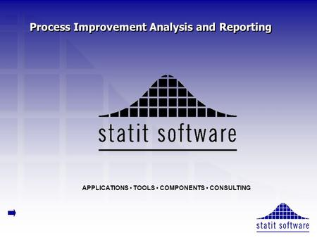 Process Improvement Analysis and Reporting APPLICATIONS TOOLS COMPONENTS CONSULTING.