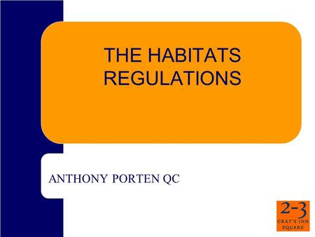 THE HABITATS REGULATIONS ANTHONY PORTEN QC. EEC Directive 1992/43 Council Directive of 21 May 1992 on the Conservation of Natural Habitats and of Wild.